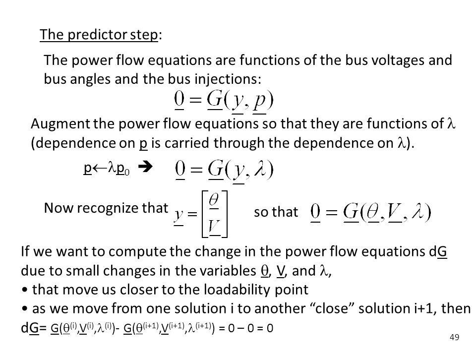 The predictor step: The power flow equations are functions of the bus voltages and. bus angles and the bus injections: