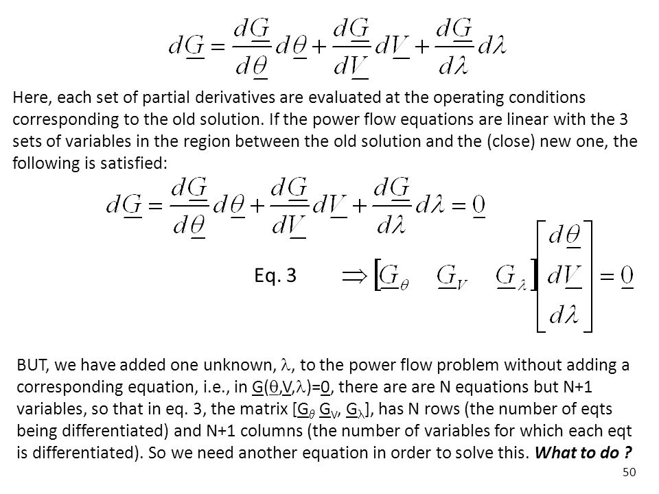 Here, each set of partial derivatives are evaluated at the operating conditions corresponding to the old solution. If the power flow equations are linear with the 3 sets of variables in the region between the old solution and the (close) new one, the following is satisfied: