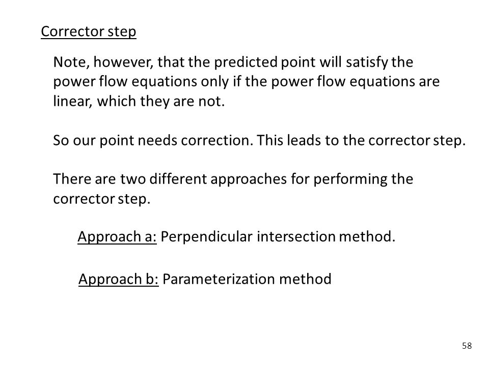 Corrector step Note, however, that the predicted point will satisfy the. power flow equations only if the power flow equations are.