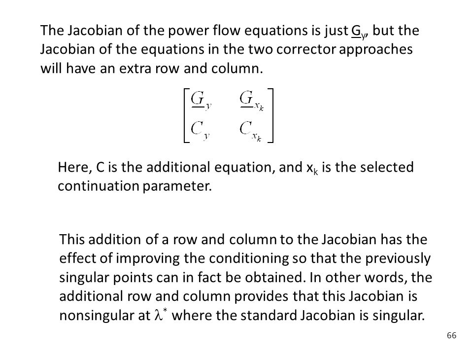 The Jacobian of the power flow equations is just Gy, but the Jacobian of the equations in the two corrector approaches will have an extra row and column.
