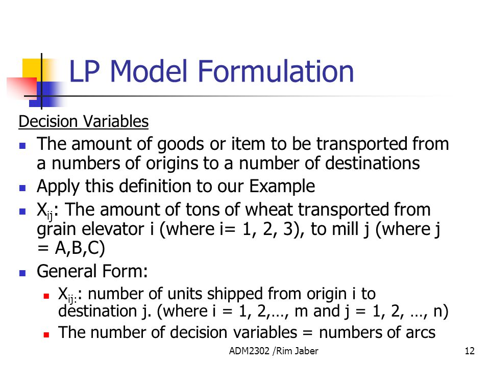 LP Model Formulation Decision Variables. The amount of goods or item to be transported from a numbers of origins to a number of destinations.