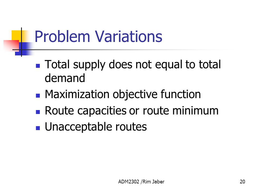 Problem Variations Total supply does not equal to total demand