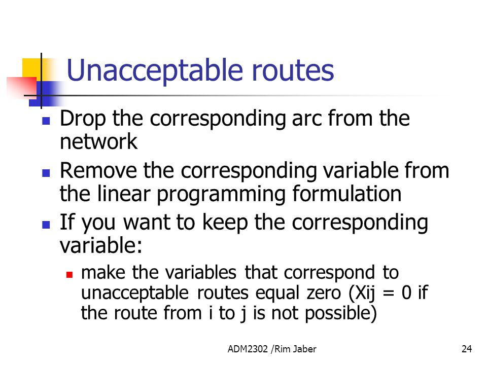 Unacceptable routes Drop the corresponding arc from the network