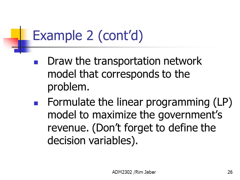 Example 2 (cont'd) Draw the transportation network model that corresponds to the problem.