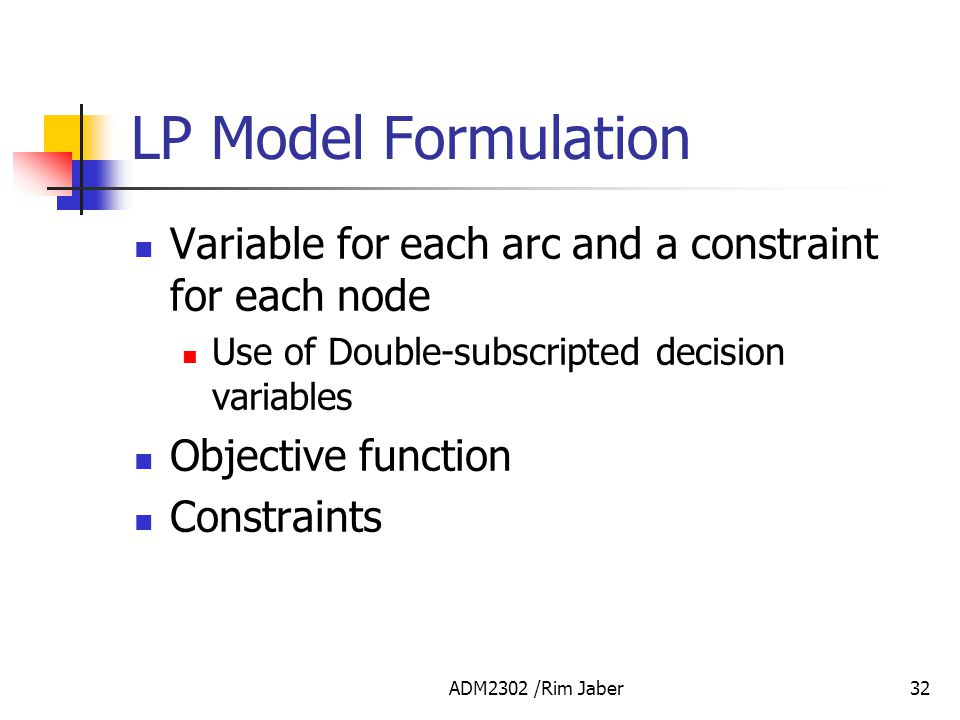 LP Model Formulation Variable for each arc and a constraint for each node. Use of Double-subscripted decision variables.