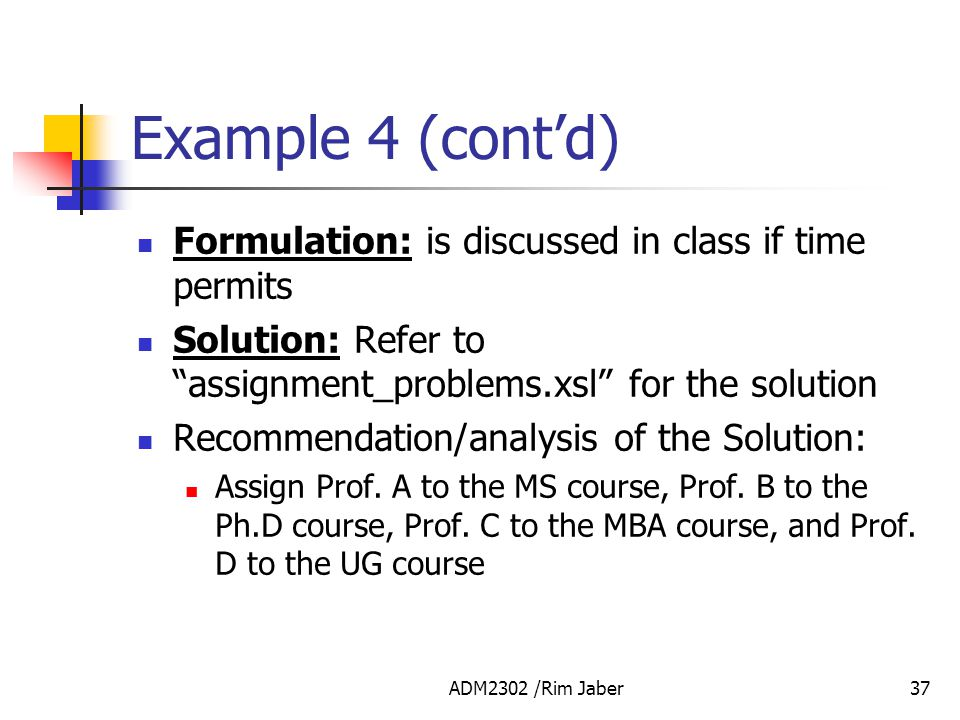 Example 4 (cont'd) Formulation: is discussed in class if time permits