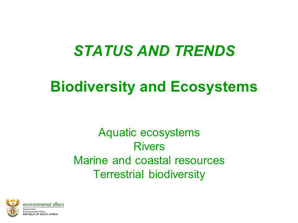 STATUS AND TRENDS Biodiversity and Ecosystems