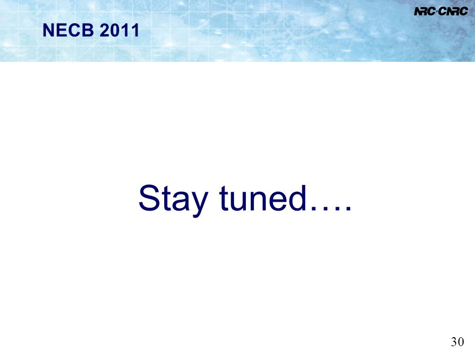 NECB 2011 Stay tuned…. The technical requirements are currently being drafted, so stay tuned.
