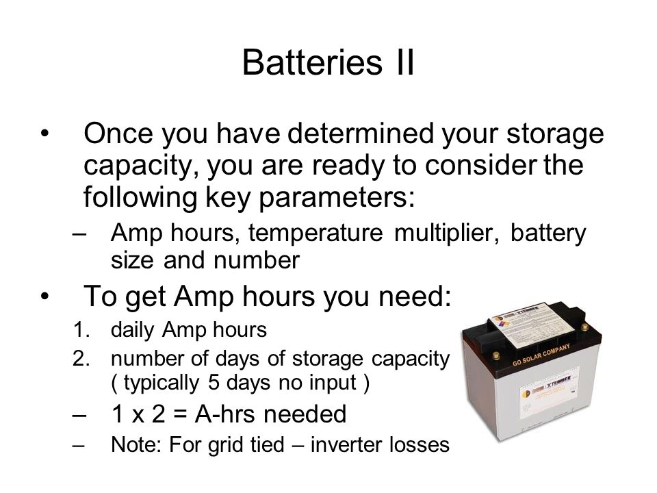Batteries II Once you have determined your storage capacity, you are ready to consider the following key parameters: