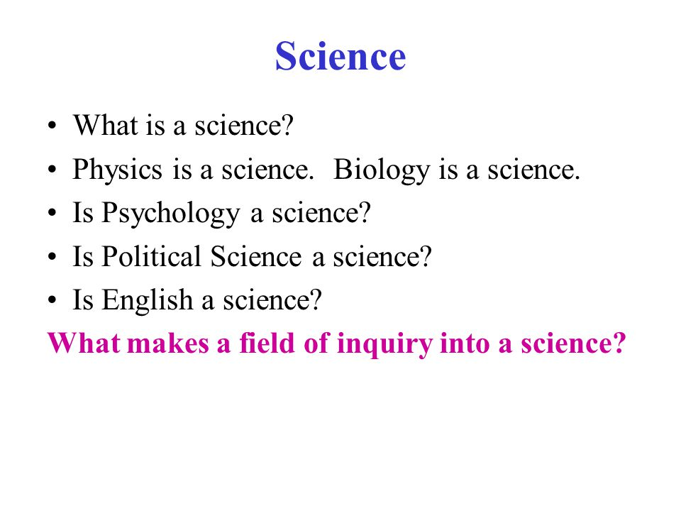 Science What is a science Physics is a science. Biology is a science.