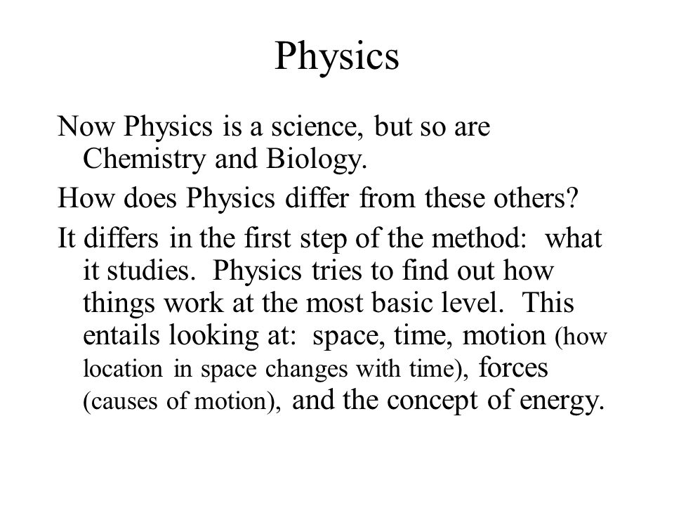Physics Now Physics is a science, but so are Chemistry and Biology.
