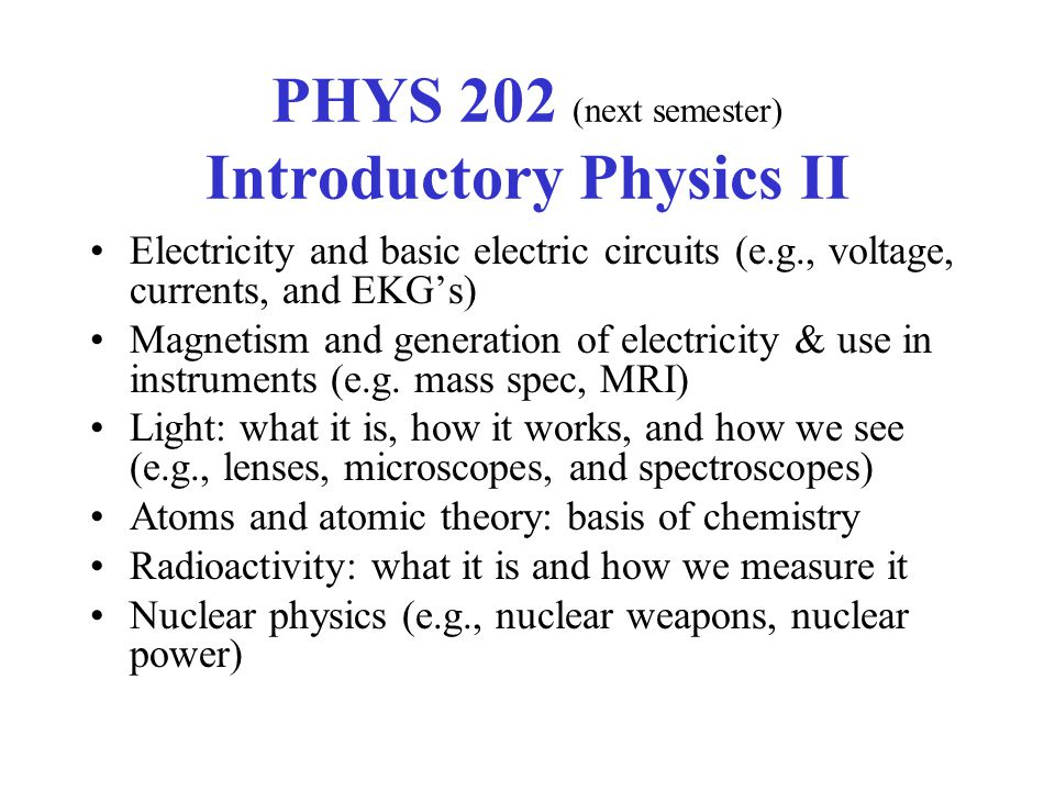 PHYS 202 (next semester) Introductory Physics II