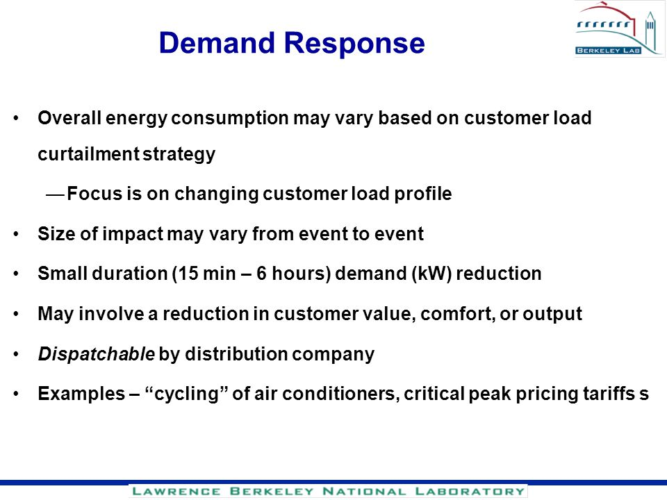 Demand Response Overall energy consumption may vary based on customer load curtailment strategy. Focus is on changing customer load profile.