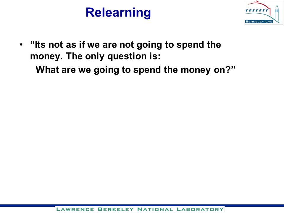 Relearning Its not as if we are not going to spend the money.