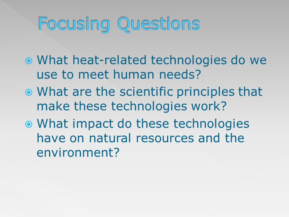 Focusing Questions What heat-related technologies do we use to meet human needs