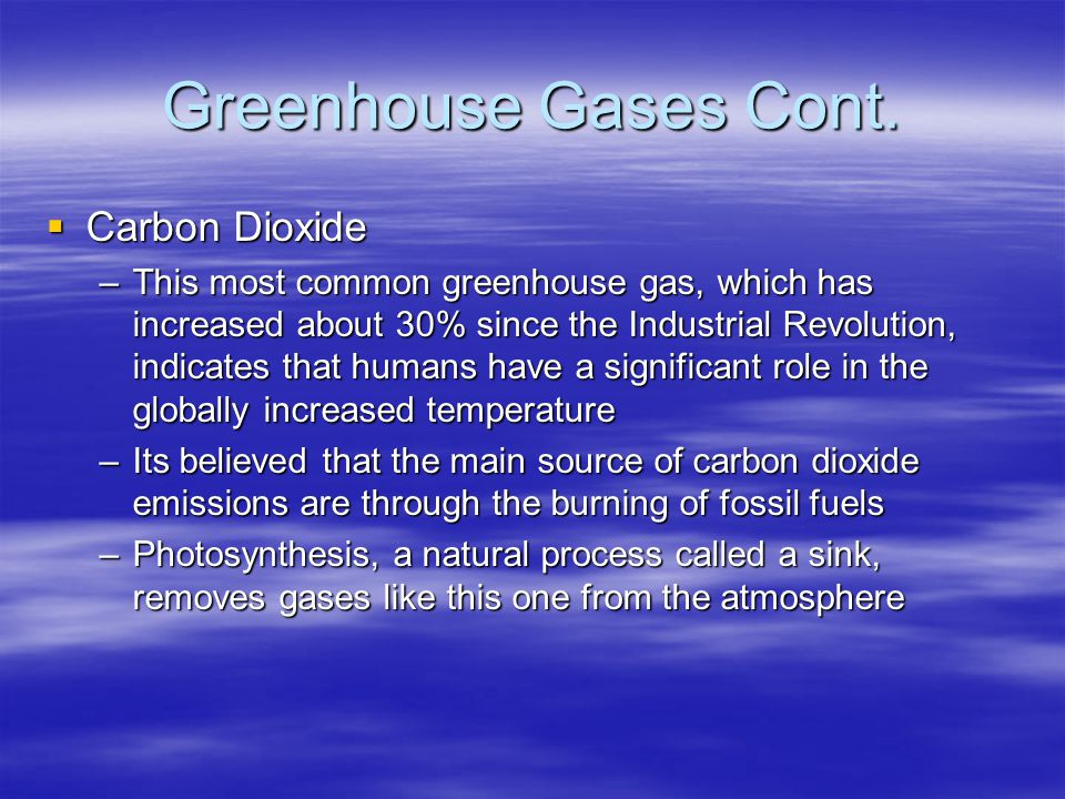 Greenhouse Gases Cont. Carbon Dioxide