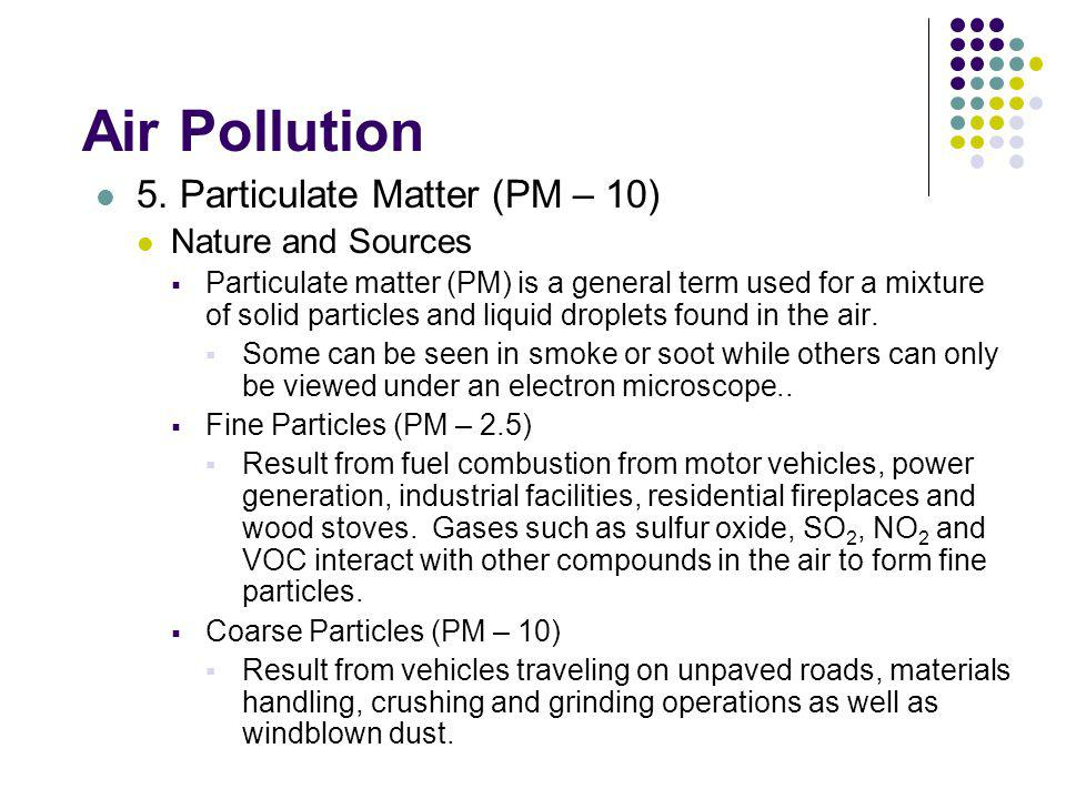 Air Pollution 5. Particulate Matter (PM – 10) Nature and Sources
