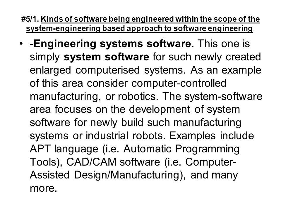 #5/1. Kinds of software being engineered within the scope of the system-engineering based approach to software engineering: