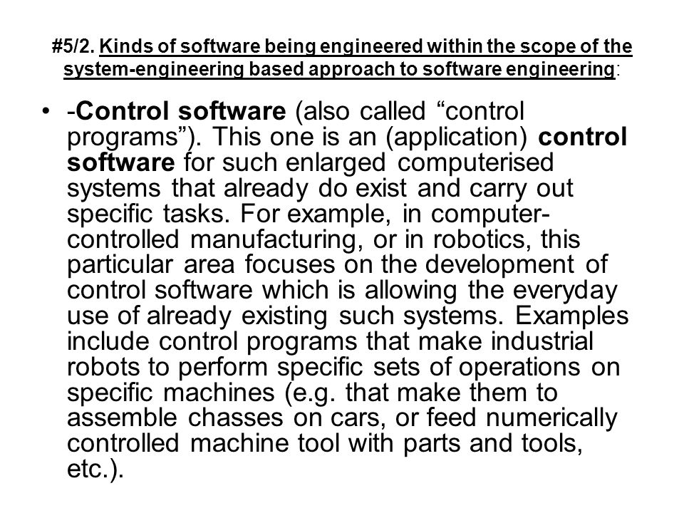 #5/2. Kinds of software being engineered within the scope of the system-engineering based approach to software engineering: