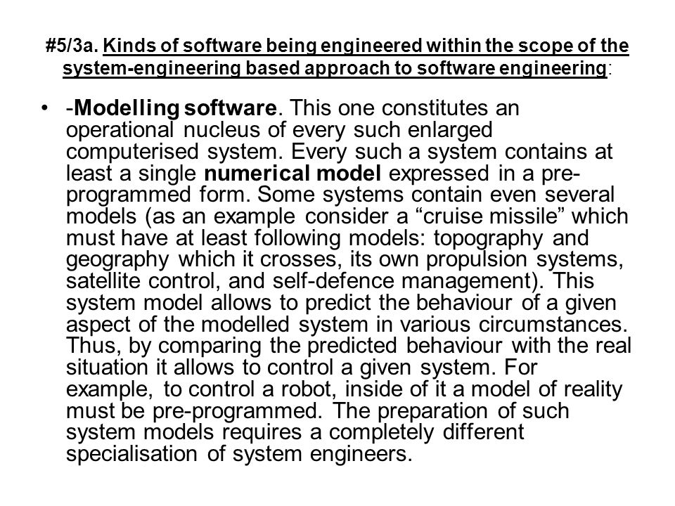 #5/3a. Kinds of software being engineered within the scope of the system-engineering based approach to software engineering: