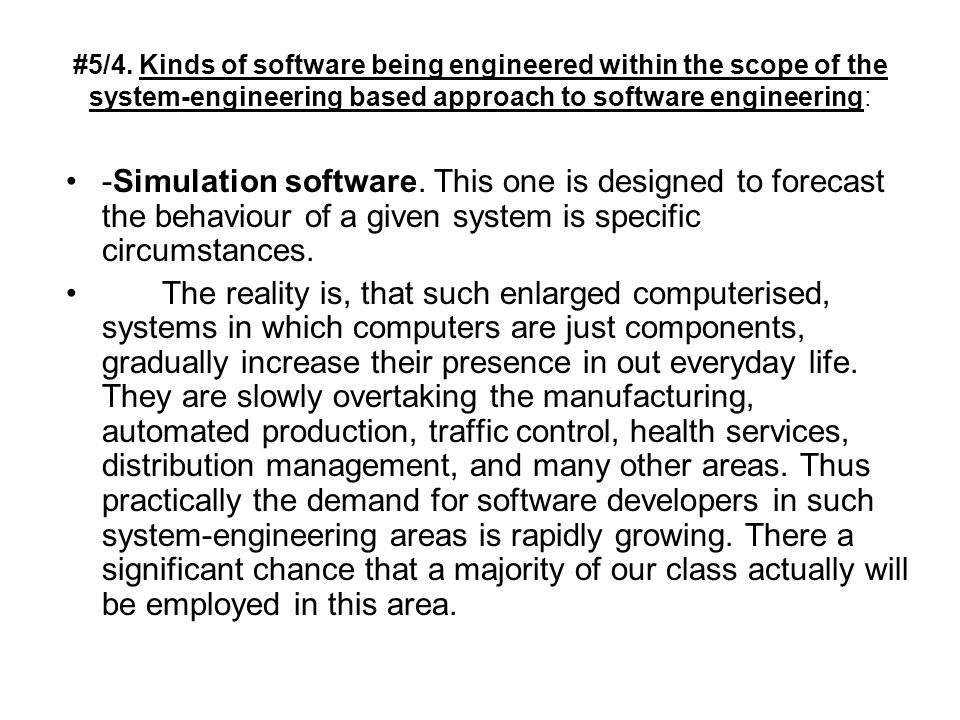 #5/4. Kinds of software being engineered within the scope of the system-engineering based approach to software engineering: