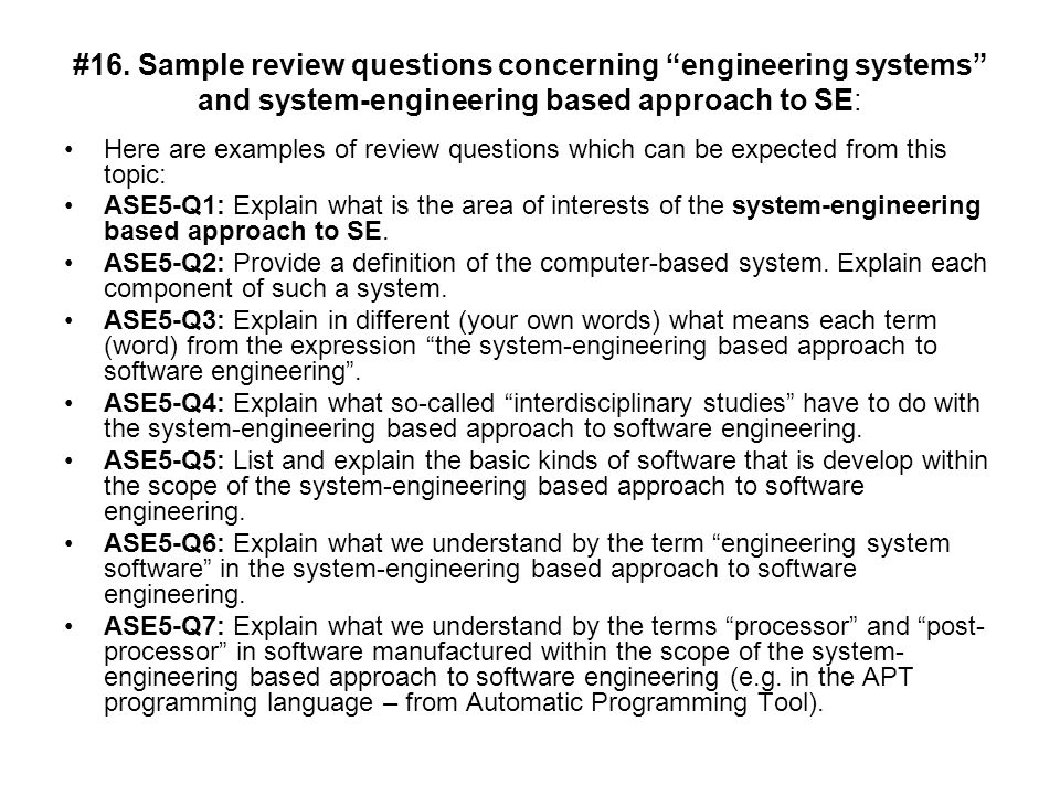 #16. Sample review questions concerning engineering systems and system-engineering based approach to SE: