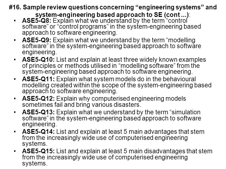 #16. Sample review questions concerning engineering systems and system-engineering based approach to SE (cont ...):