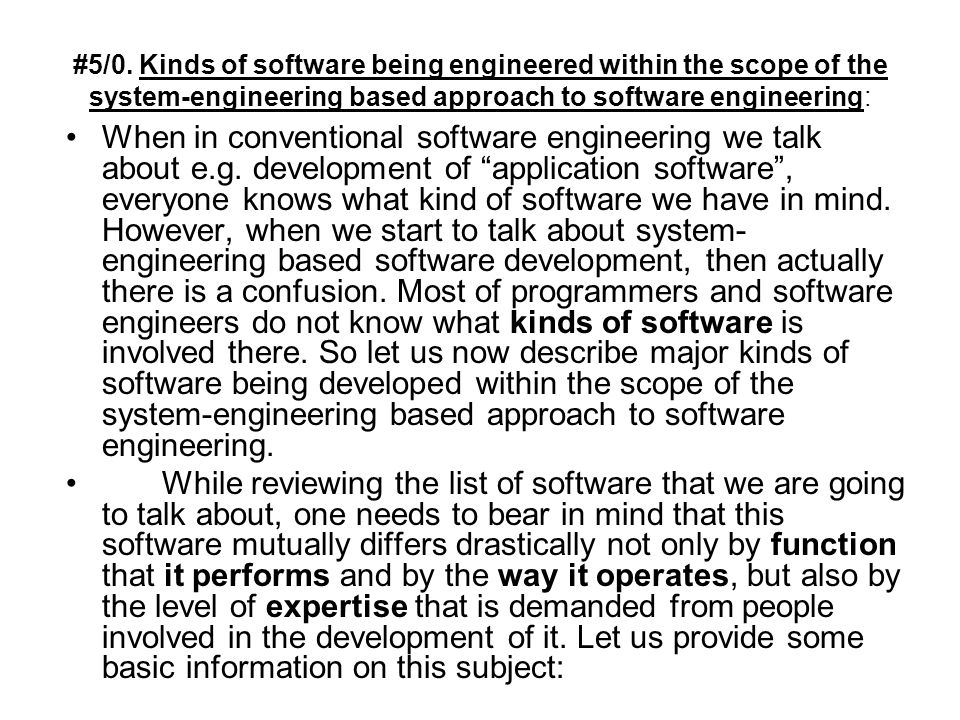 #5/0. Kinds of software being engineered within the scope of the system-engineering based approach to software engineering: