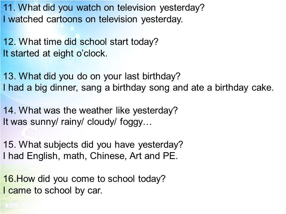 11. What did you watch on television yesterday