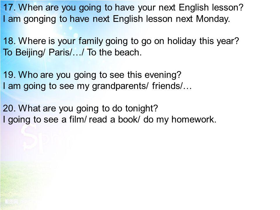 17. When are you going to have your next English lesson