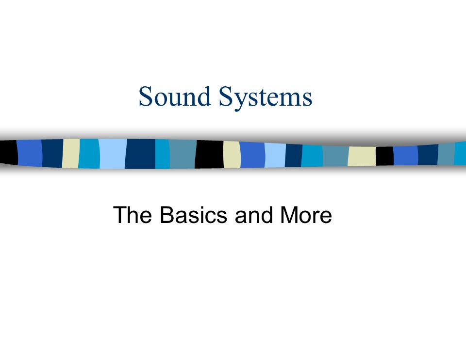 Sound Systems The Basics and More