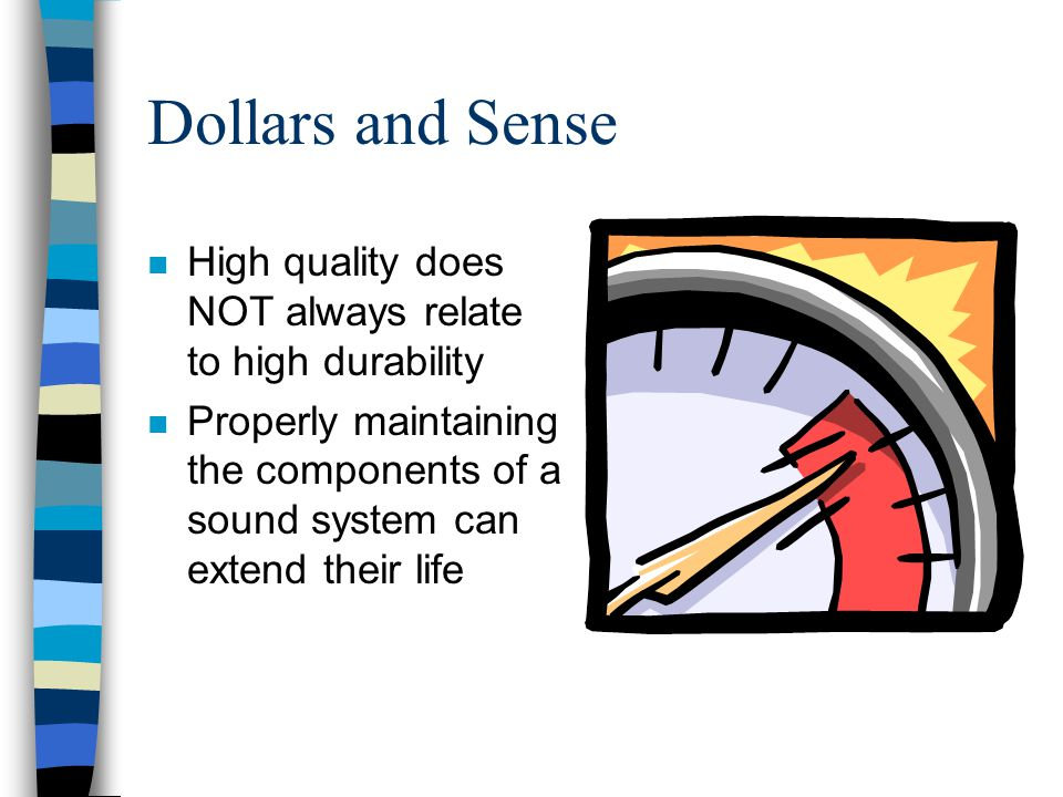Dollars and Sense High quality does NOT always relate to high durability.