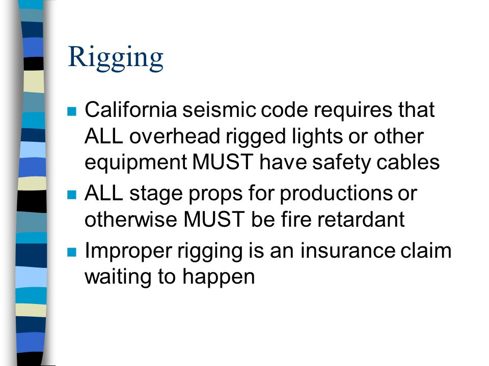 Rigging California seismic code requires that ALL overhead rigged lights or other equipment MUST have safety cables.
