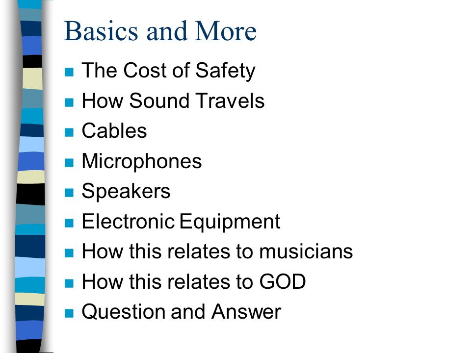 Basics and More The Cost of Safety How Sound Travels Cables