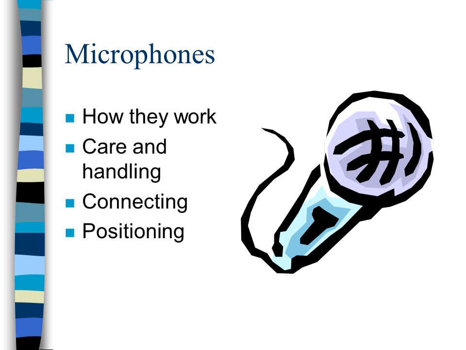 Microphones How they work Care and handling Connecting Positioning