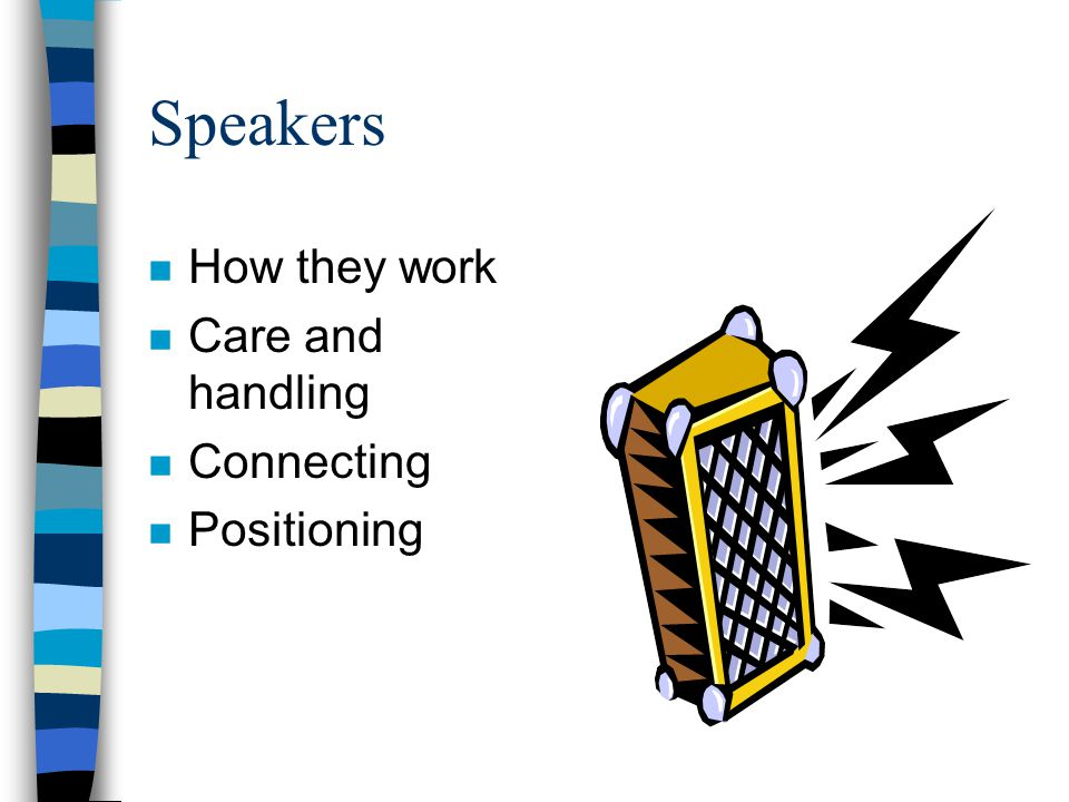 Speakers How they work Care and handling Connecting Positioning