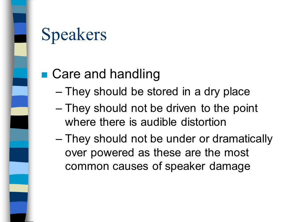 Speakers Care and handling They should be stored in a dry place
