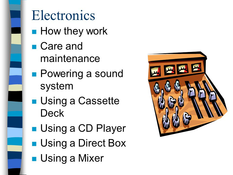 Electronics How they work Care and maintenance Powering a sound system