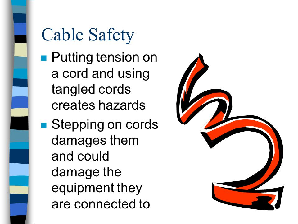 Cable Safety Putting tension on a cord and using tangled cords creates hazards.
