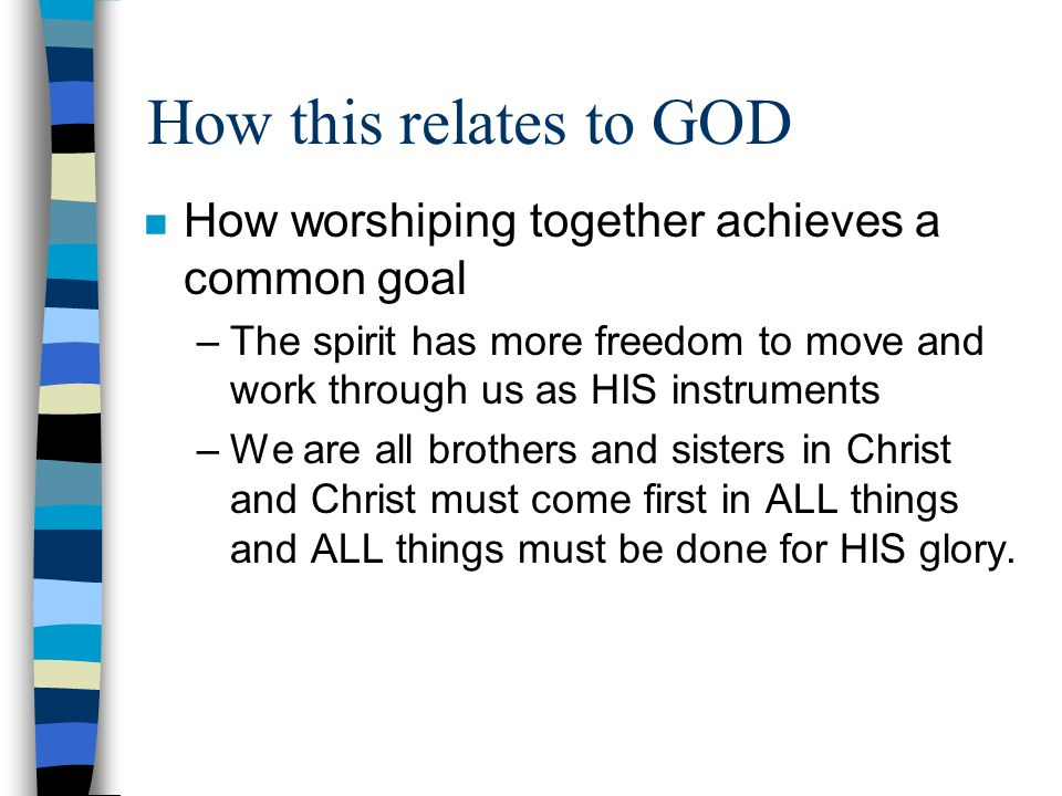 How this relates to GOD How worshiping together achieves a common goal