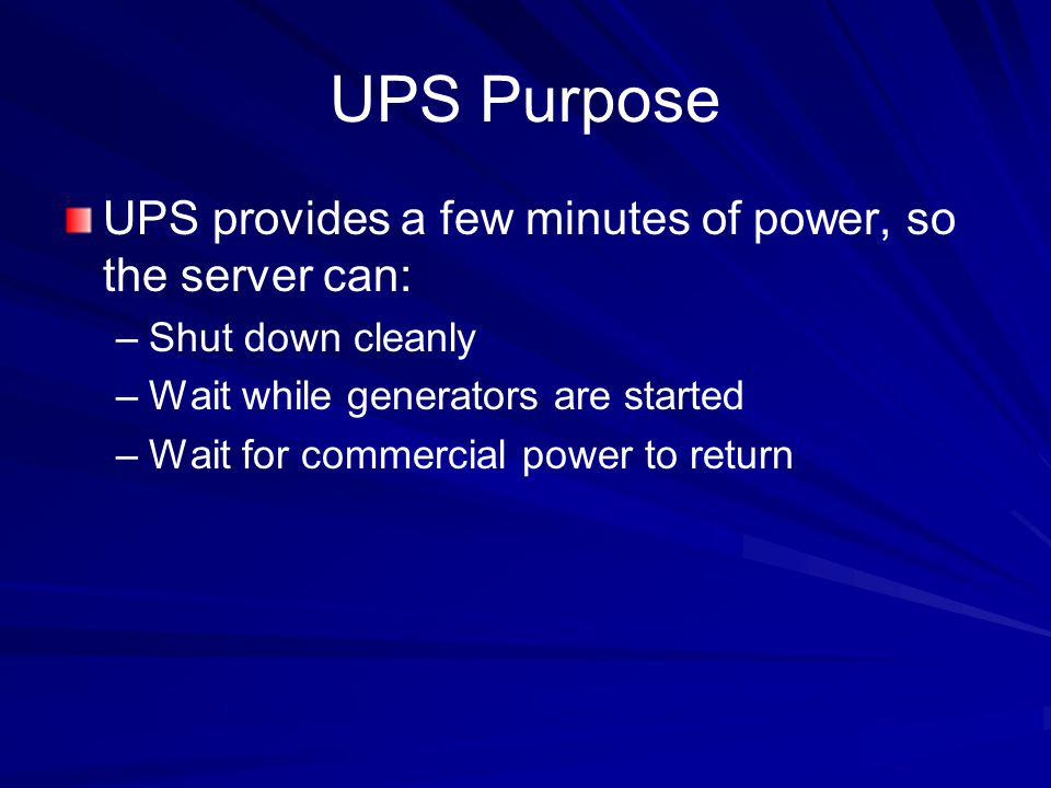 UPS Purpose UPS provides a few minutes of power, so the server can: