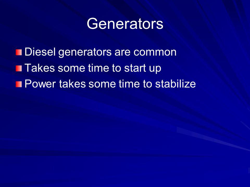 Generators Diesel generators are common Takes some time to start up