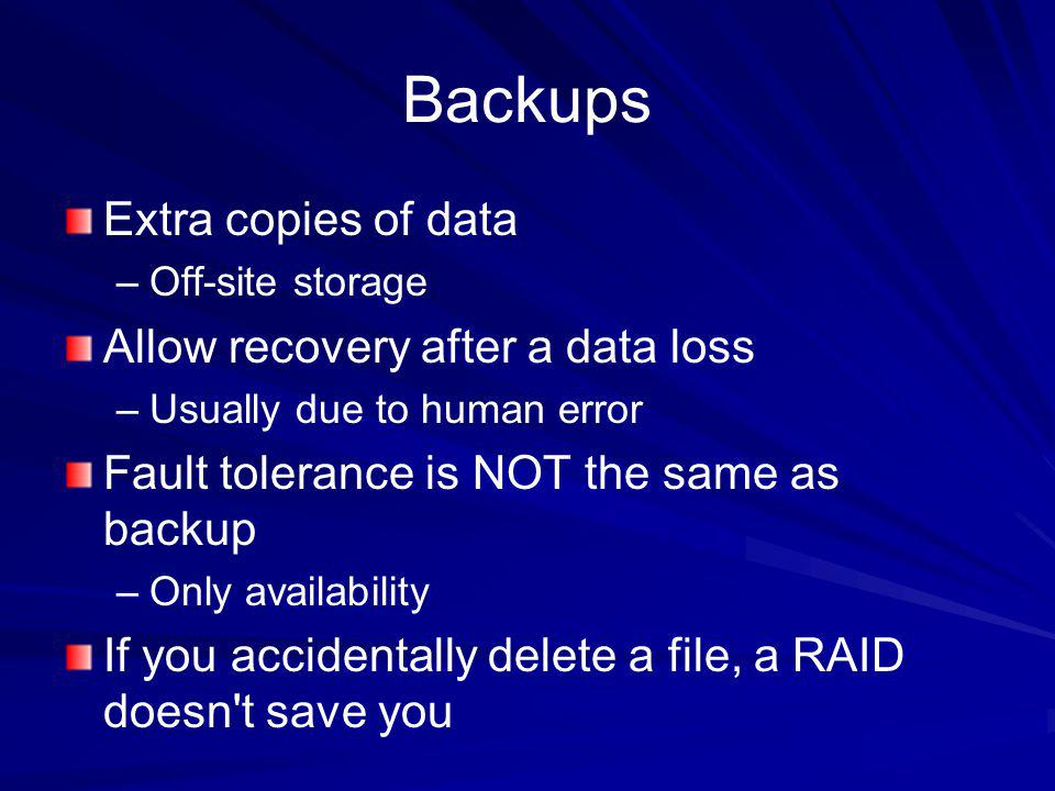 Backups Extra copies of data Allow recovery after a data loss