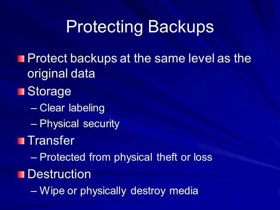 Protecting Backups Protect backups at the same level as the original data. Storage. Clear labeling.
