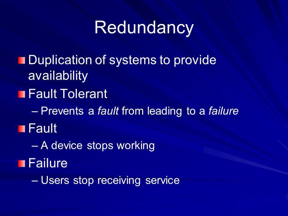 Redundancy Duplication of systems to provide availability
