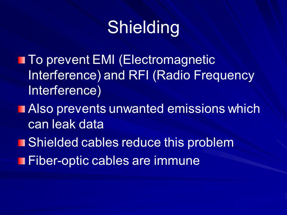 Shielding To prevent EMI (Electromagnetic Interference) and RFI (Radio Frequency Interference) Also prevents unwanted emissions which can leak data.