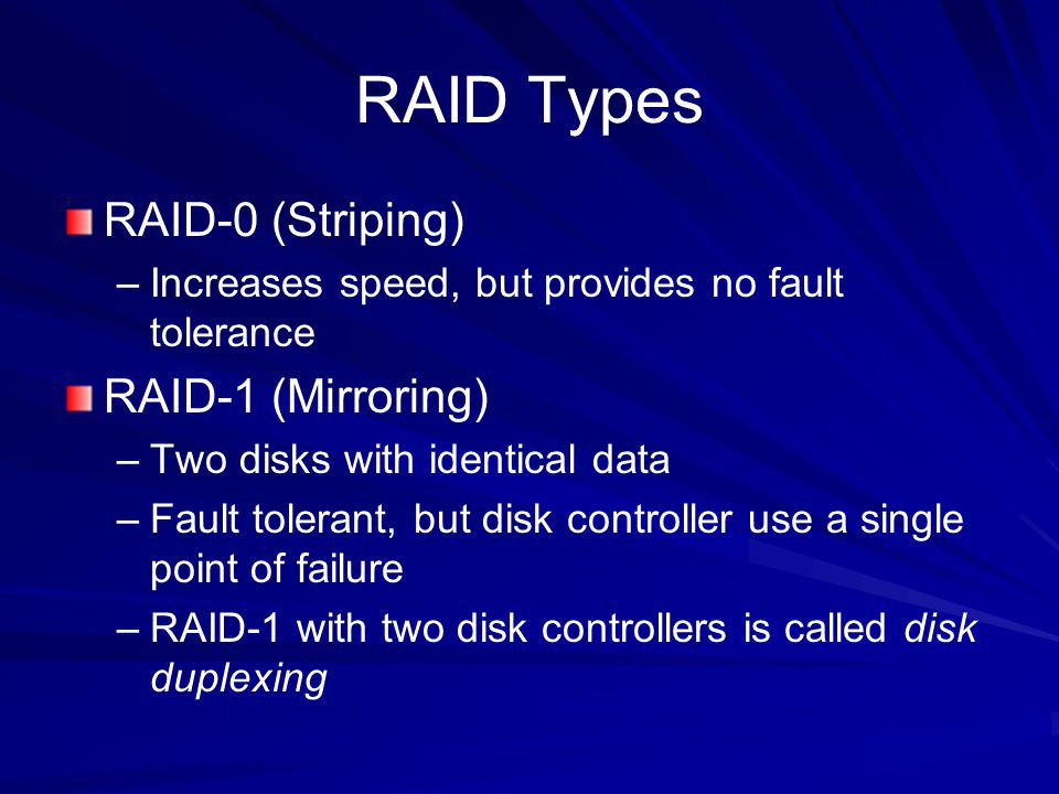 RAID Types RAID-0 (Striping) RAID-1 (Mirroring)