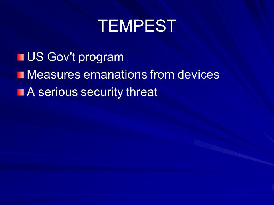 TEMPEST US Gov t program Measures emanations from devices
