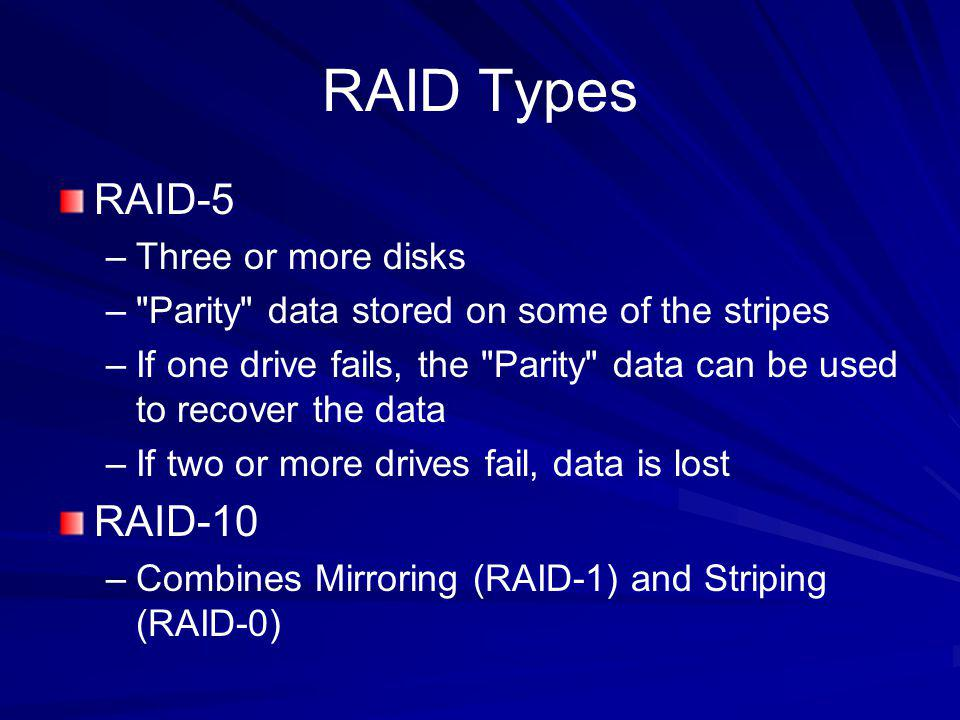 RAID Types RAID-5 RAID-10 Three or more disks