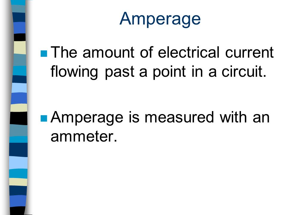 Amperage The amount of electrical current flowing past a point in a circuit.